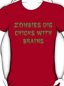 Zombies dig chicks with brains T-Shirt