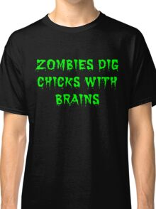 Zombies dig chicks with brains Classic T-Shirt