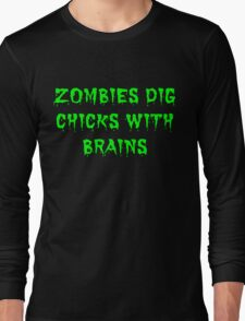 Zombies dig chicks with brains Long Sleeve T-Shirt