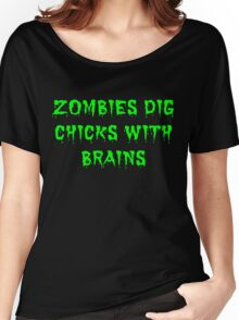 Zombies dig chicks with brains Women's Relaxed Fit T-Shirt
