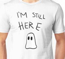 Still Here Unisex T-Shirt