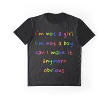 I'm not a girl, I'm not a boy, can I make it anymore obvious Graphic T-Shirt