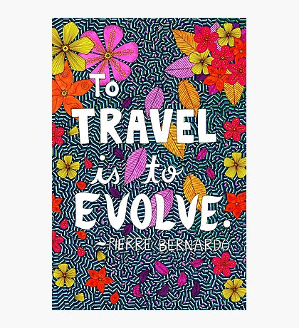 To Travel Is To Evolve, Pierre Bernardo Quote, Lettering, Flower And Leaf Doodle, Inspirational Photographic Print