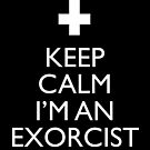 Keep Calm I'm an Exorcist by monsterplanet