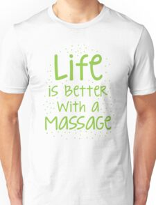 life is better with a massage Unisex T-Shirt