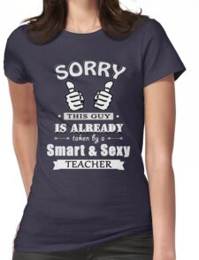 Sorry this guy is already taken by a smart & sexy teacher Womens Fitted T-Shirt