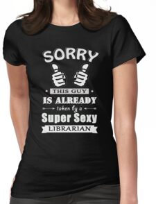 Sorry this guy is already taken by a super sexy librarian Womens Fitted T-Shirt
