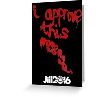 """Jill Stein """"I Approve This Message"""" Greeting Card"""