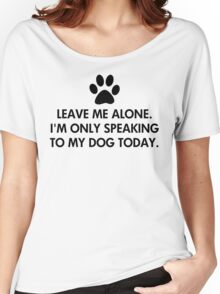 Leave me alone today Dog Saying Women's Relaxed Fit T-Shirt