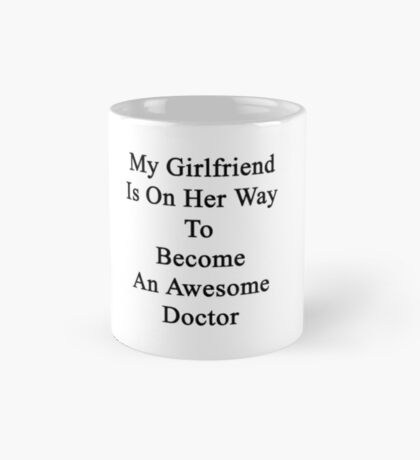 My Girlfriend Is On Her Way To Become An Awesome Doctor  Mug