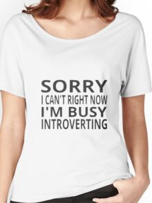sorry im busy introverting Women's Relaxed Fit T-Shirt