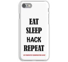 EAT SLEEP HACK REPEAT- MY PERFECTLY CONSTRUCTED LOOP iPhone Case/Skin