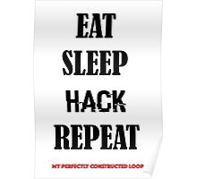 EAT SLEEP HACK REPEAT- MY PERFECTLY CONSTRUCTED LOOP Poster