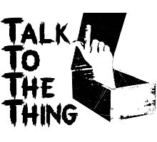 Talk to the Thing Photographic Print