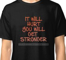 It Will Hurt You Will Get Stronger Stay Motivated Motivational Fitness Shirt Classic T-Shirt