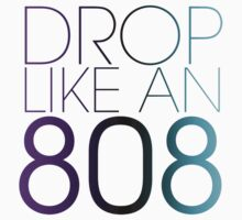 DROP LIKE AN 808 by GenesisDesigns
