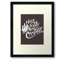 When the going gets tough go camping Framed Print