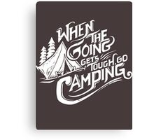 When the going gets tough go camping Canvas Print