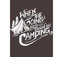 When the going gets tough go camping Photographic Print