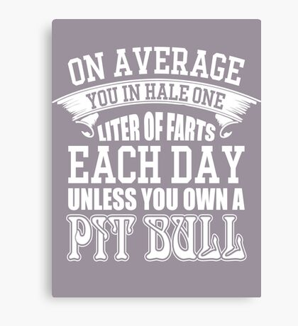 On average you in hale one liter of farts each day unless you own a pit bull Canvas Print