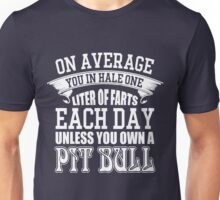 On average you in hale one liter of farts each day unless you own a pit bull Unisex T-Shirt