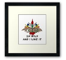 I'm Wild And I Like It Framed Print