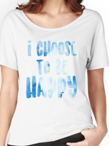 I chose to be happy Women's Relaxed Fit T-Shirt