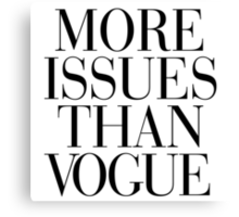 More Issues Than Vogue Canvas Print