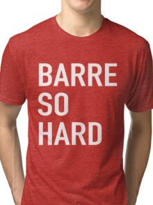 Barre So Hard Tri-blend T-Shirt