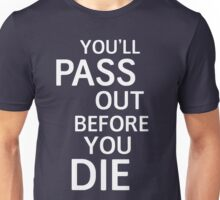 You'll pass out before you die Unisex T-Shirt