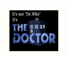 It's THE DOCTOR, not Dr. Who! Tell it like it is! Art Print