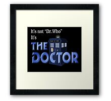 It's THE DOCTOR, not Dr. Who! Tell it like it is! Framed Print