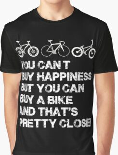 you can't buy happiness but you can buy a bike and that's pretty close! Graphic T-Shirt
