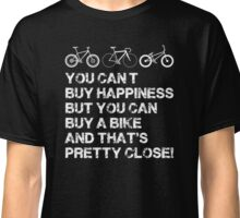 you can't buy happiness but you can buy a bike and that's pretty close! Classic T-Shirt