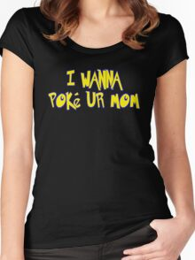 I Wanna Poke Ur Mom (Pokemon Parody) Women's Fitted Scoop T-Shirt