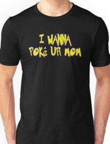 I Wanna Poke Ur Mom (Pokemon Parody) Unisex T-Shirt