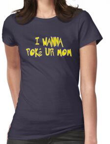 I Wanna Poke Ur Mom (Pokemon Parody) Womens Fitted T-Shirt