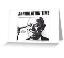 ANNIHILATION TIME Greeting Card