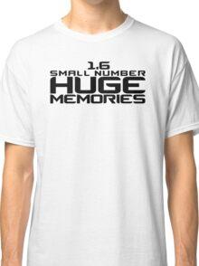 1.6 - Small Number - Huge Memories Classic T-Shirt