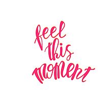 Feel this moment! Photographic Print