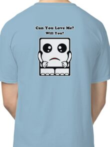 Can You Love Me? Will You? Classic T-Shirt