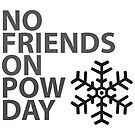 No Friends On Pow Day by Angela Millear