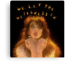 We let the weirdness in Canvas Print