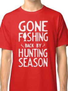 Gone Fishing. Back by hunting season Classic T-Shirt