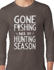 Gone Fishing. Back by hunting season Long Sleeve T-Shirt