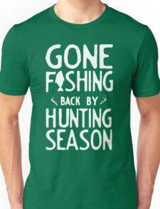 Gone Fishing. Back by hunting season Unisex T-Shirt