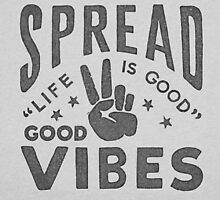 Spread Good Vibes by heyitsjro