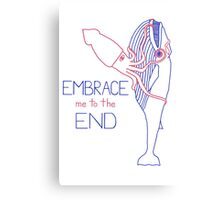 Embrace Me to the End Canvas Print
