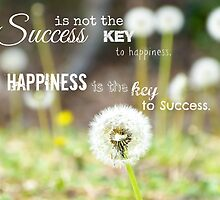 Success is not the key to happiness; Happiness is the key to success. by Scott Mitchell