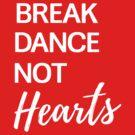Break Dance not Hearts by bravos